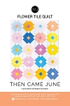 Flower Tile Quilt Pattern<br>by Then Came June